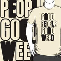 Good People Good Weed | Fresh Threads by FreshThreadShop
