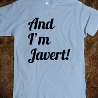 And I'm Javert! (Do not forget my name - on the back) Les Misérables T-Shirt