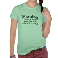 Warning: I have a banjo.... Tshirt from Zazzle.com