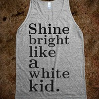 Shine bright like a white kid.