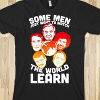 Some Men Just Want to Watch The World Learn - universal apparel - Skreened T-shirts, Organic Shirts, Hoodies, Kids Tees, Baby One-Pieces and Tote Bags