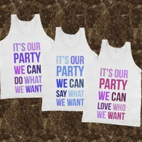 It's Our Party We Can Do What We Want/// It's Our Party We Can Say What We Want/// It's Our Party We Can Love Who We Want---- $26.99