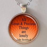Quote Necklace- John Steinbeck: All great and precious things are lonely.- Quotes Series