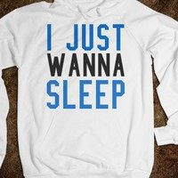 I JUST WANNA SLEEP HOODIE SWEATSHIRT