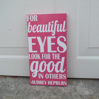 For Beautiful Eyes Look For The Good In Others Audrey Hepburn 8x12 Wood Sign