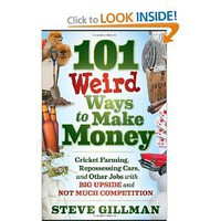 101 Weird Ways to Make Money: Cricket Farming, Repossessing Cars, and Other Jobs With Big Upside and Not Much Competition [Paperback]