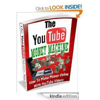 The YouTube Money Machine- How To Make Money Online With YouTube [Kindle Edition]