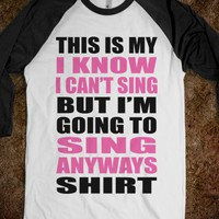 SING ANYWAYS.