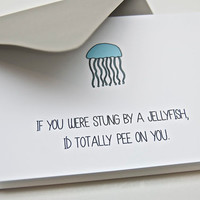 Funny Anniversary Card - If You Were Stung by a Jellyfish I'd Totally Pee on You. Love card. Friend Card.