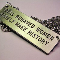 Well Behaved Women Rarely Make History Statement by CorsoStudio