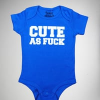 """Cute as Fuck"" Infant Snapsuit"