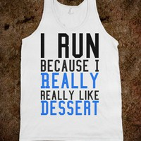 I RUN BECAUSE I LIKE DESSERT WORK OUT GYM TANK TOP TEE T SHIRT