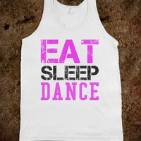EAT SLEEP DANCE TANK TOP TEE T SHIRT
