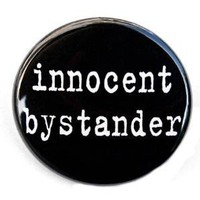 Innocent Bystander Button Pin by theangryrobot