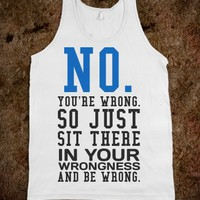 NO YOU'RE WRONG TANK TANK TOP TEE T SHIRT
