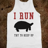 I RUN TURTLE SPEED TRY TO KEEP UP WORK OUT TANK, TANK TOP, TEE TSHIRT