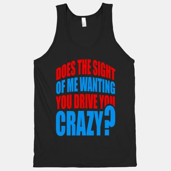 Does the Sight of Me Wanting You Drive You Crazy?