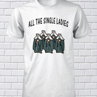 Funny Shirt All the Single Ladies Mens S M L XL by FunhouseTshirts