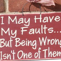I May Have My Faults Sign | icehousecrafts - Folk Art & Primitives on ArtFire