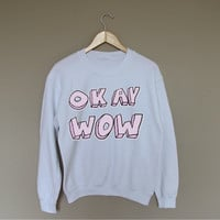 Okay Wow - White Crewneck Sweatshirt /