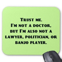 Trust Me, I'm Not a Doctor...But... Mousepad