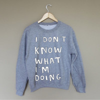 I Don't Know What I'm Doing - White Crewneck Sweatshirt /
