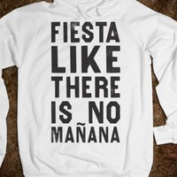 FIESTA LIKE THERE'S NO MANANA (HOODIE)