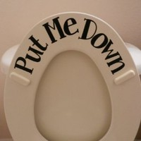 Put Me Down toilet sticker (Commercial Grade vinyl)