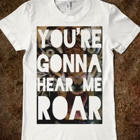 You're Going to Hear Me ROAR