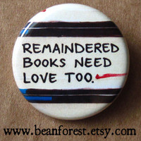 remaindered books need love too  pinback button by beanforest