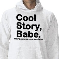 Cool Story Babe Now go make me a sandwich Hoodie