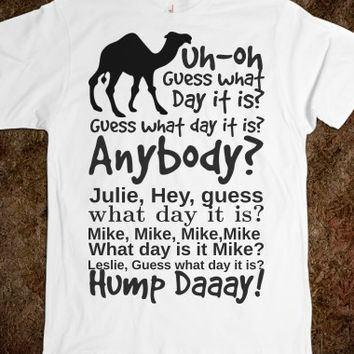 ANYBODY KNOW WHAT DAY IT IS MIKE, JULIE, LESLIE HUMP DAY TEE T SHIRT