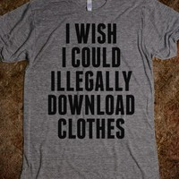 I Wish I Could Illegally Download Clothes