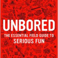 Unbored: The Essential Field Guide to Serious Fun, Elizabeth Foy Larsen, (9781608196418). Hardcover - Barnes & Noble