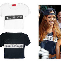 New Womens Celeb Rihanna Feel My Vibe Crop Top T Shirt Ladies UK Size 8 10 12 14