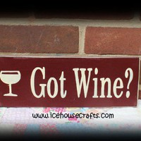 Got Wine Wood Sign | icehousecrafts - Folk Art & Primitives on ArtFire