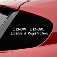 I Know I Know License & Registration Car Decal / Sticker:Amazon:Automotive