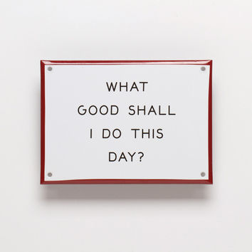"Best Made Company — ""What Good..."" Enamel Steel Sign"