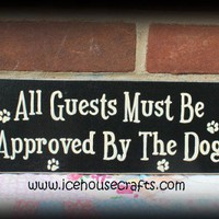 All Guests Must Be Approved By The Dog Sign | icehousecrafts - Folk Art & Primitives on ArtFire