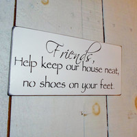 "No Shoes Sign ""Friends, help keep our house neat, no shoes on your feet"" take off your shoes sign"