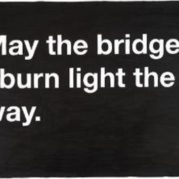 20x200 - Print Information | Untitled (May the bridges I burn light the way.), by MikeMonteiro