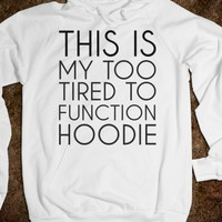 THIS IS MY TOO TIRED TO FUNCTION HOODIE SWEATSHIRT