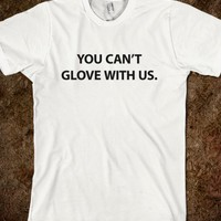 YOU CAN'T GLOVE WITH US T-SHIRT