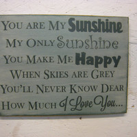 Rustic Sign You are my sunshine my only sunshine, you make me happy when skies are grey, you'll never know dear how I love you