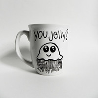 jellyfish  you jelly  cute and funny mug // by Espressions on Etsy
