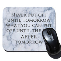 Never Put Off Until Tomorrow Funny Mouse Pad