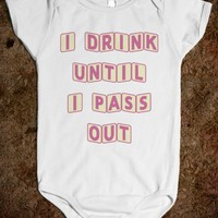 I DRINK UNTIL I PASS OUT - FUNNY BABY CLOTHES FOR GIRLS