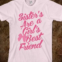 Sister's Are A Girl's Best Friend