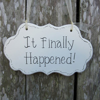 "Wedding Sign, Hand Painted Wooden Shabby Chic Ceremony Wedding Sign,  ""It Finally Happened"""