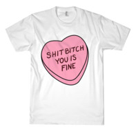 SHIT BITCH YOU IS FINE TEE*